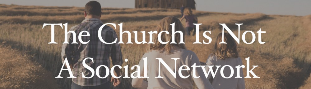 The Church is not a Social Network